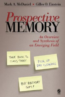 Prospective Memory: An Overview and Synthesis of an Emerging Field - Mark A. McDaniel