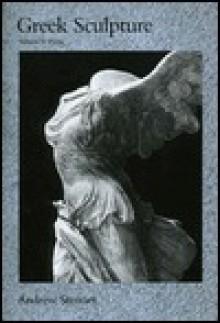 Greek Sculpture: An Exploration - Andrew Stewart