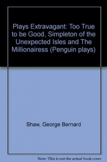 Plays Extravagant - George Bernard Shaw, Dan H. Laurence