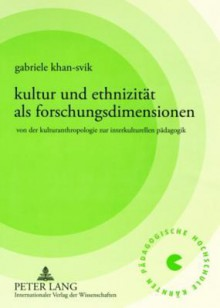 Kultur Und Ethnizitaet ALS Forschungsdimensionen: Von Der Kulturanthropologie Zur Interkulturellen Paedagogik - Gabriele Khan-Svik