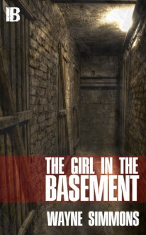 The Girl in the Basement - Wayne Simmons