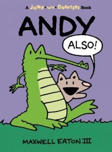 Andy Also - Maxwell Eaton III