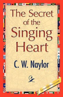 The Secret of the Singing Heart - C.W. Naylor