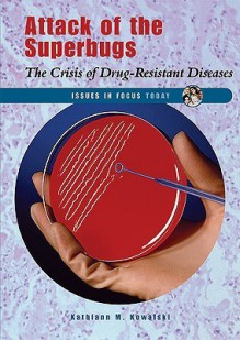 Attack of the Superbugs: The Crisis of Drug-Resistant Diseases - Kathiann M. Kowalski