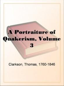 A Portraiture of Quakerism, Volume 3 - Thomas Clarkson