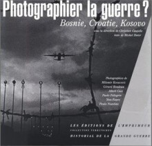 Photographier LA Guerre: Bosnie, Croatie, Kosovo (Collection territoires) - Michel Butor, Christian Caujolle