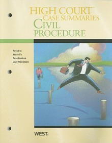 High Court Case Summaries on Civil Procedure (Keyed to Yeazell, 7th Edition) - Nelsonquick