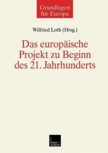 Das Europaische Projekt Zu Beginn Des 21. Jahrhunderts - Wilfried Loth