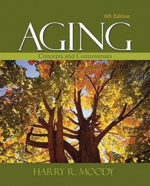 Aging: Concepts and Controversies - Harry R. Moody