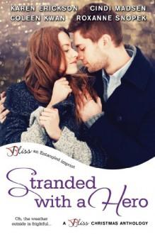Stranded with a Hero (Entangled Bliss) - 'Karen Erickson', 'Coleen Kwan', 'Cindi Madsen', 'Roxanne Snopek'