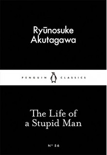The Little Black Classics Life of a Stupid Man - Ryunosuke T. Akutagawa