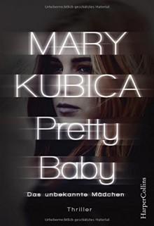 Pretty Baby - Das unbekannte Mädchen - Mary Kubica, Nele Junghanns