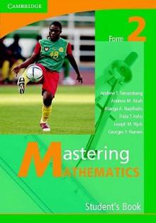 Mastering Mathematics Form 2 Student's Book - Andrew Tangang Tamambang, Akah Andrew Mua, Napthalin Achubang Atanga