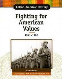Fighting for American Values: 1941-1985 - Robin S. Doak