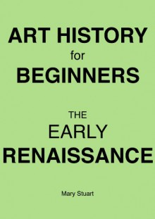 The Early Renaissance - Study Guide (Art History For Beginners) - Mary Stuart