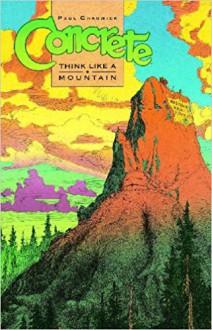 Concrete, Volume 5: Think Like A Mountain - Paul Chadwick