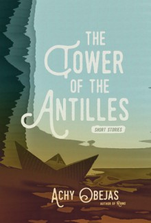 The Tower of the Antilles (short stories) - Achy Obejas