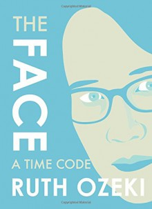 The Face: A Time Code - Ruth Ozeki