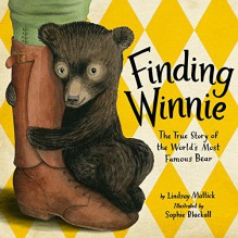 Finding Winnie: The True Story of the World's Most Famous Bear - Lindsay Mattick,Sophie Blackall