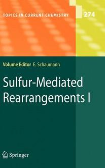 Sulfur-Mediated Rearrangements I - Ernst Schaumann, S. Akai, Y. Kita, S.K. Bur, V. Gevorgyan, A.W. Sromek