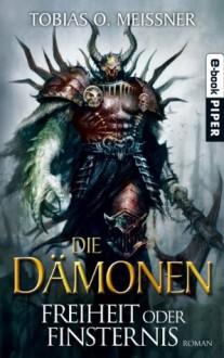 Die Dämonen. Freiheit oder Finsternis - Tobias O. Meißner