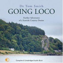 Going Loco: Further Adventures of a Scottish Country Doctor - Tom Rob Smith, Tom Rob Smith, Isis Audio Books