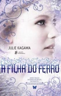A Filha do Ferro - Julie Kagawa