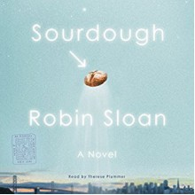 Sourdough: A Novel - Robin Sloan,Therese Plummer
