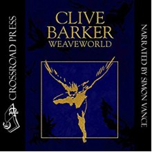 Weaveworld - Clive Barker, Simon Vance