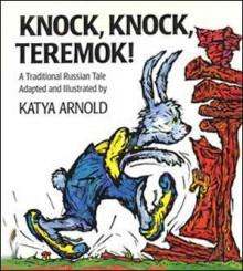 Knock, Knock Teremok!: A Traditional Russian Tale - Katya Arnold