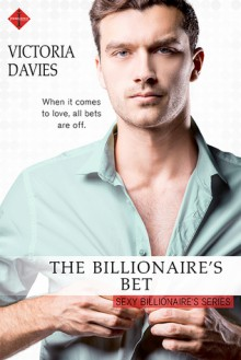 The Billionaire's Bet (The Sexy Billionaires Series) - Victoria Davies