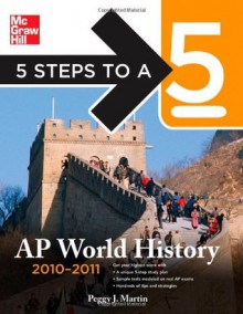 5 Steps to a 5 AP World History, 2010-2011 Edition (5 Steps to a 5 on the Advanced Placement Examinations Series) - Peggy Martin