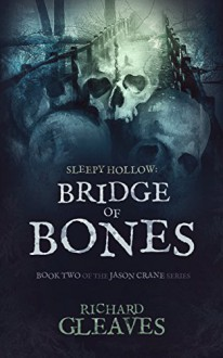 SLEEPY HOLLOW: Bridge of Bones (Jason Crane Book 2) - Richard Gleaves