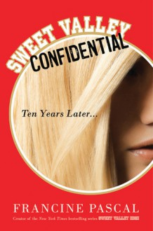 Sweet Valley Confidential: Ten Years Later - Francine Pascal