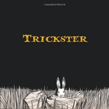Trickster: Native American Tales: A Graphic Collection - Matt Dembicki