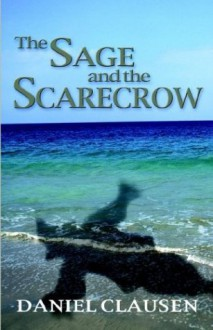 The Sage and the Scarecrow - Daniel Clausen