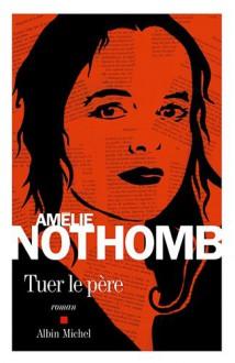 Tuer le père (French Edition) - Amélie Nothomb
