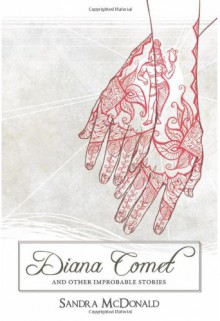 Diana Comet and Other Improbable Stories - Sandra McDonald