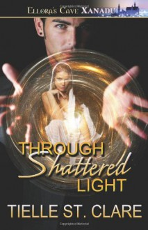Through Shattered Light - Tielle St. Clare