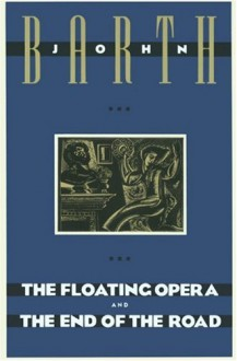 The Floating Opera and The End of the Road - John Barth