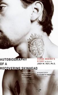 Autobiography of a Recovering Skinhead - Frank Meeink, Jody M. Roy, Elizabeth Wurtzel