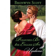 Pleasured by the English Spy - Bronwyn Scott