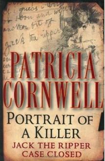 Portrait of a Killer: Jack the Ripper Case Closed - Patricia Cornwell