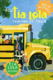 How Tia Lola Learned to Teach - Julia Alvarez