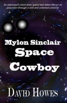 Mylon Sinclair: Mylon Sinclair: A Space Cowboy - David Howes