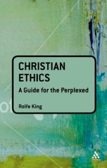Christian Ethics: a guide for the perplexed - Victor Austin