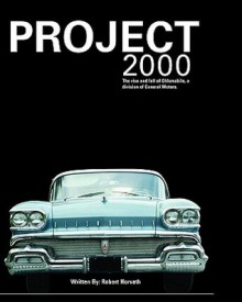 Project 2000: The Rise and Fall of Oldsmobile Division of General Motors - Robert J. Horvath