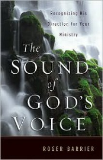 The Sound of God's Voice: Recognizing His Direction for Your Ministry - Roger Barrier