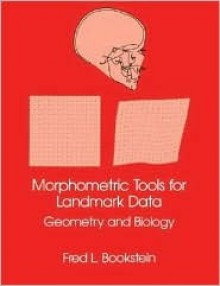 Morphometric Tools for Landmark Data: Geometry and Biology - Fred L. Bookstein