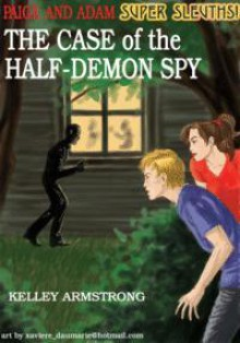 The Case of the Half-Demon Spy - Kelley Armstrong